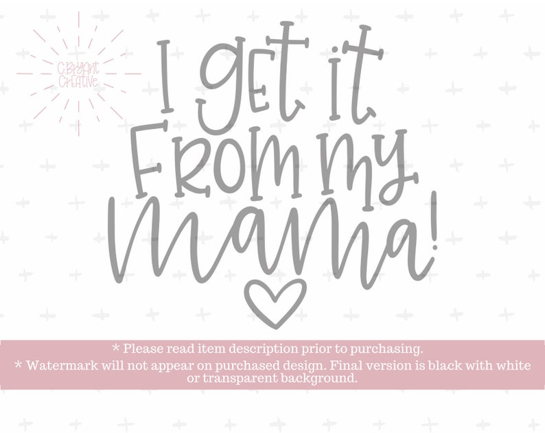 I Get It From My Mama SVG | zip file containing svg, jpg, png, dxf, and eps  | silhouette & cricut cut file | hand lettered | mother's day