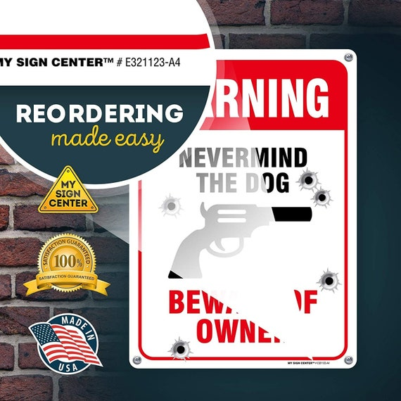 Indoor and Outdoor Use,... Never Mind The Dog Beware of Owner Gun Warning Signs