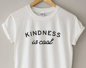 c72f4e7a Kindness is Cool Shirt // Kindness Shirt // Kindness Gift // Be Kind Shirt  // Shirt with Sayings // Cute Tee // Kindness Tee // Kind Tee