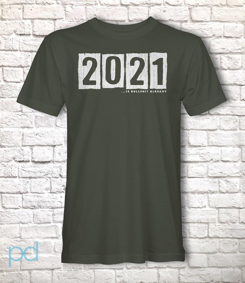 Humorous Shitty 2021 UK Graphic Print Design Printed on Tee Shirt Top Funny 2021 Is Bullshit Already Gift Idea Lockdown 2021 T-Shirt