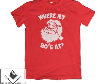 444a2686 Where My Ho's At? Funny Santa Sexy Xmas Gift Secret Present Rude Tumblr  Unisex Mens Womans T Shirt