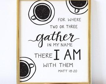 Gather, Coffee Mug, Hand lettered printable, 8X10, Scripture wall art, Christian wall decor, Matthew 18:20 - digital