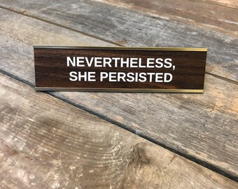 Nevertheless, She Persisted | Custom Engraved Desk Sign | Name Plate | Boss Gag Gift | Office Gift | Your Saying Here