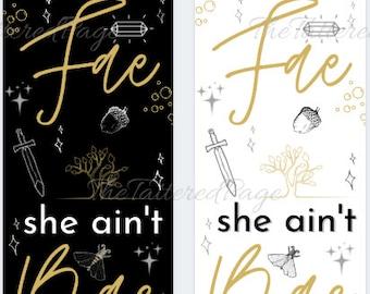 If She aint Fae she aint Bae BOOKMARK & BUNDLE option Black white writer bookish bookworm booklover gift faerie