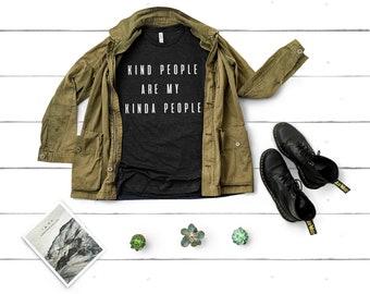 Kind People are My Kind of People | Kindness Tshirt | Be Kind Tshirt