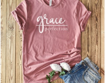Grace Over Perfection | Christian Tshirt | Jesus Tshirt | Christian Gift | Christian Apparel