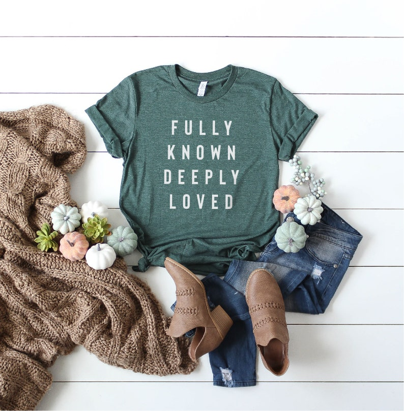 Fully Known Deeply Loved Christian Tshirt Forest Green