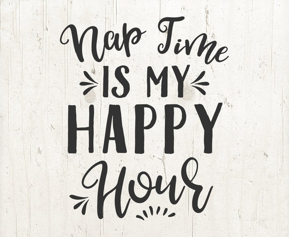 Nap Time Is My Happy Hour SVG Mom Quotes toddler svg Sayings Cut File for  Cricut and Silhouette