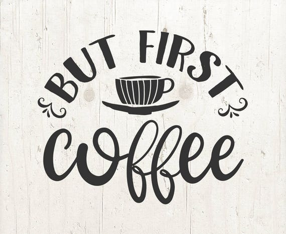 But First Coffee Svg Cut File Coffee Svg Coffee Lover Svg Etsy