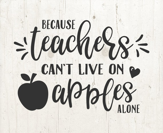 Because Teacher S Can T Survive On Apples Alone Svg Etsy