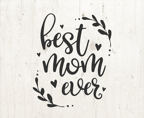 Mother/'s Day SVG Files Best Mom Ever PNG Best Mom Ever SVG