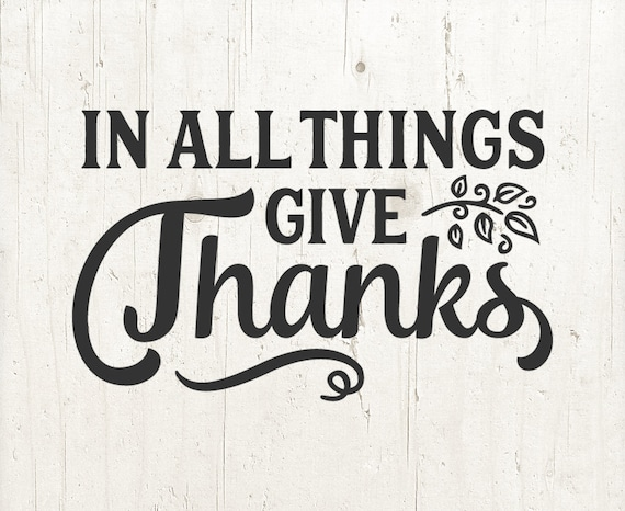In All Things Give Thanks Svg Thanksgiving Svg Fall Svg Svg Etsy
