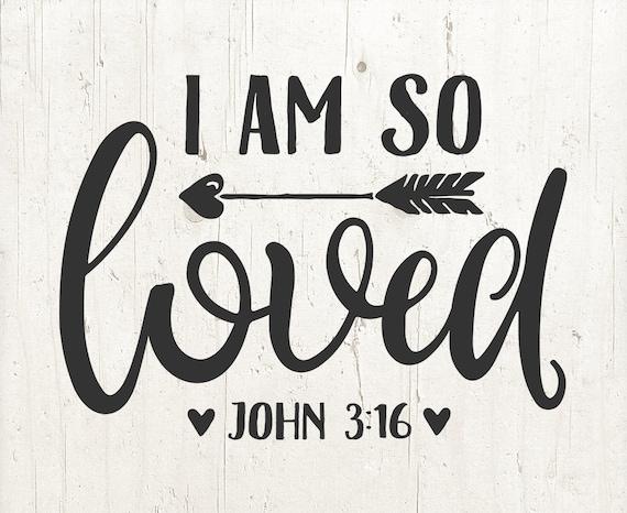 I Am So Loved John 3 16 Svg Valentines Day Svg Easter Svg Etsy