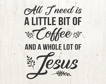 All I Need Is A Little Bit of Coffee and A Whole Lot of Jesus Svg, coffee quote svg, coffee svg, sayings svg, jesus svg, bible quote svg