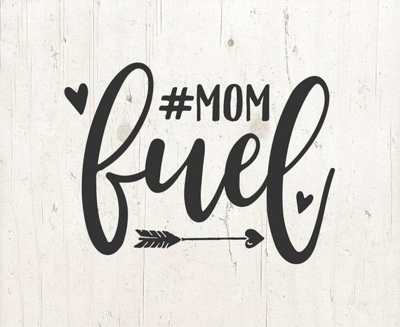 Mom Fuel Svg Svg Files Mom Svg Coffee Svg Cut Files Cricut Files Silhouette Files Shirt Designs Vinyl Designs