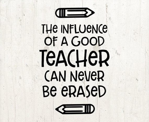 The Influence Of A Good Teacher Can Never Be Erased Teacher Etsy Cool Appreciation Quotes For Teachers