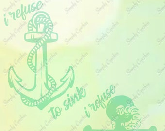 I Refuse To Sink Anchors svg, png, eps, dxf