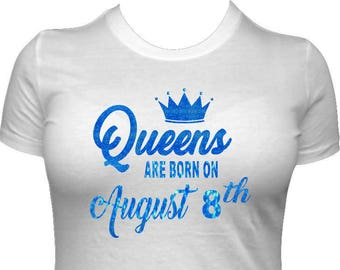 Queens Are Born On August Birth Date Birthday Shirt Women Adult Queen Tshirt T Bday Glitter