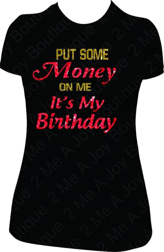 Put Some Money One Me Its My Birthday Glitter Shirt