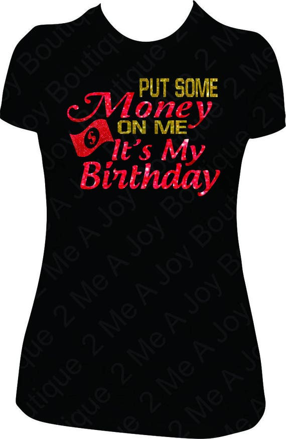 Put Some Money On Me Its My Birthday Bill Shirt