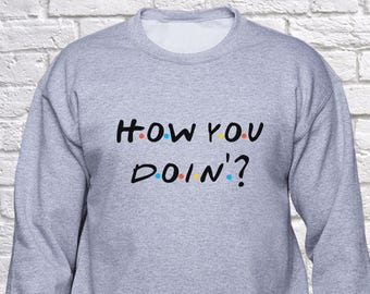 cd3f3c34fc How you doin sweatshirt  Joey Tribbiani hoodie  Friends Tv show pullover   sweater  unisex  hoody  Joey how you doin  friends quote  (B7)