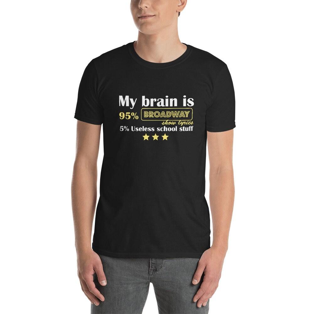 My Brain is 95 Broadway and 5% useless school stuff Actress Unisex T-Shirt Fun Drama Actor Actress stuff Shirt Theatre Shirts Acting tee shirt for Women 0a5eb4