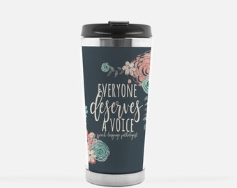 b4b19ad10d Speech Therapist Gift Coffee Travel Cup Everyone Deserves A Voice SLP Gifts  Speech Language Pathology Graduation Travel Tumbler