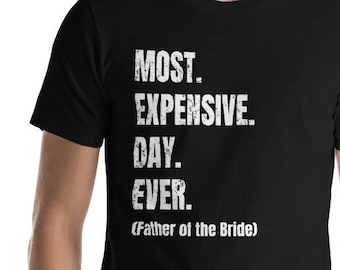 59098a31c Mens Father of the Bride T-Shirt / Funny FOB Shirt / Most Expensive Day  Ever Shirt / Wedding Party Gift / Gift for Father of the Bride