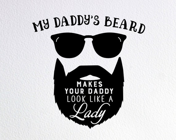 My Daddy S Beard Makes Your Daddy Look Like A Lady Svg Etsy