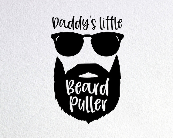 Daddy S Little Beard Puller Svg Bearded Daddy Svg Funny Etsy