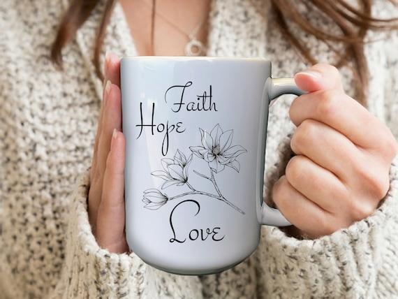 Faith Hope Love Mug, Personalized Tea Mug, Custom Tea Mug, Tea Lover Gift, Personalized Mugs, Mugs For Women, Birthday Gifts For Her