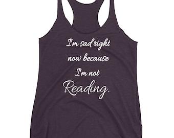 I'm Sad Depressed right Now Because I'm Not Reading Reading Writing Reader Writer Grammar Grammar T-shirt Tank Book Books