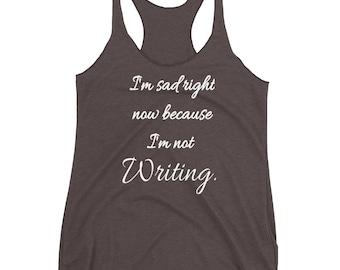 I'm Sad Depressed Right Now because I'm not Writing Reading Writing Reader Writer Grammar Grammar T-shirt Tank Book Books