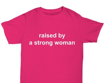Raised by a strong woman - t-shirt