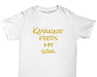 Kayaking feeds my soul - sports t-shirt gift