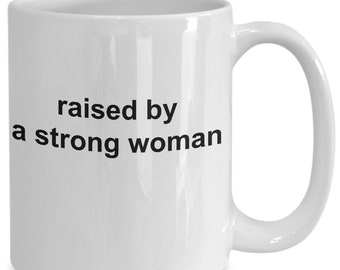 Raised by a strong woman - coffee mug for her