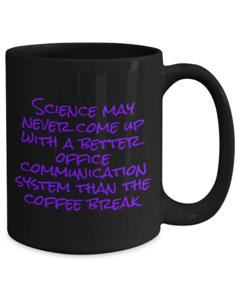 May Office Coffee Break Mug Up Come The Better Than Science System Gift Funny Never With A Communication RALj354
