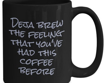 Deja brew the feeling that you've had this coffee before - funny coffee mug gift