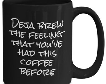 Deja brew - the feeling that you've had this coffee before  - funny coffee mug
