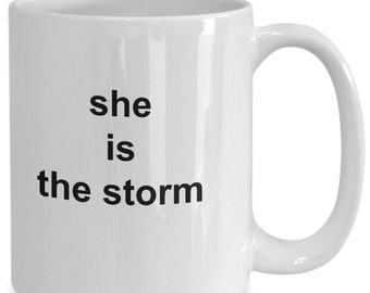 She is the storm - coffee mug gift for her