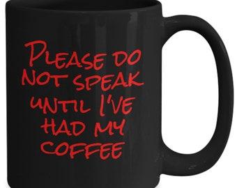 Please do not speak until i've had my coffee - funny coffee mug gift