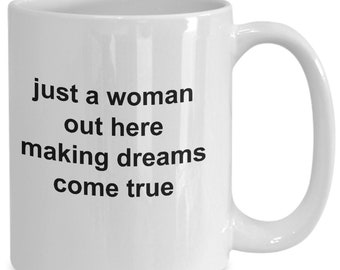 Just a woman out here making dreams come true - coffee mug gift for her