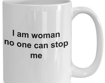 I am woman no one can stop me - coffee mug gift for her