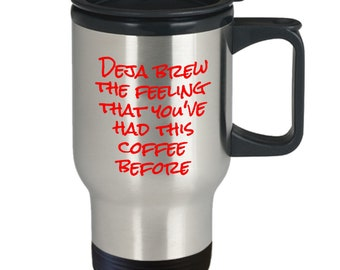 Deja brew the feeling that you've had this coffee before - funny travel mug gift