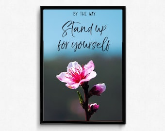 Stand Up for Yourself, Inspirational Print, Motivational Quote, Inspirational Quote, Printable Art, Digital Download, Self Love Print, Gift