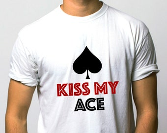 fdd15e49a384de Kiss My Ace Tshirt, Unisex Poker Game Tee, Ace of Spades Winner Loser Card  Playing Casino Table Game T-shirt