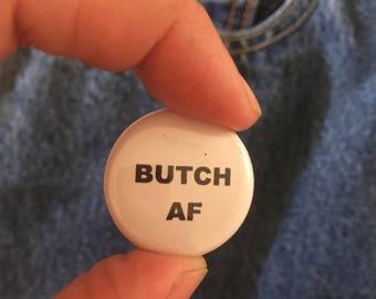 Butch AF Badge Button Badge 1 Inch