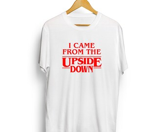 7f1fd492e411 I came from the upside down Stranger Things T-shirt