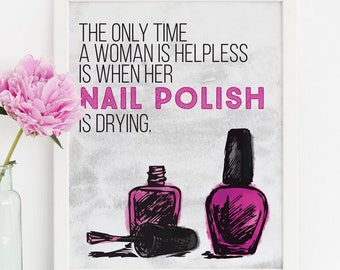 Only Time A Woman is Helpless is When Her Nail Polish is Drying - Nail Polish Art - Lacquerista Art - Makeup Vanity Artwork - Printable 8x10
