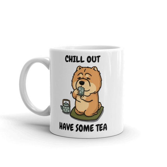 Chill Out Have Some Tea Chow Chow Mug Coffee Mug Chow Chow Etsy
